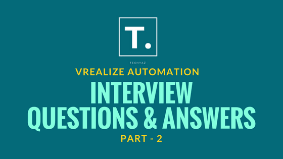 vRealize Automation Interview Questions and Answers - Part 2