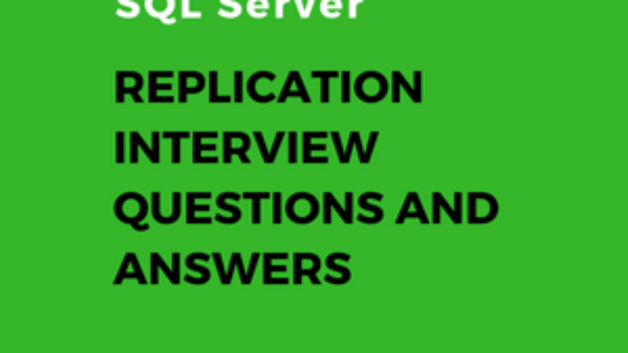 SQL Server Replication Interview Questions & Answers